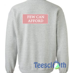 Few Can Afford Sweatshirt