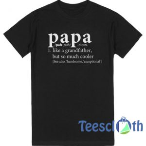 Papa Like a Grandmother But Cooler T Shirt