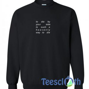 To Die By Your Side Sweatshirt