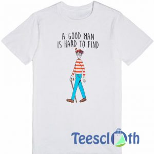 A Good Man Is Hard To Find T Shirt