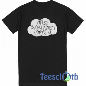 After Every Storm T Shirt