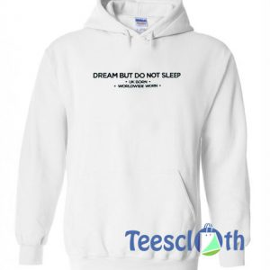 Dream But Do Not Sleep Hoodie