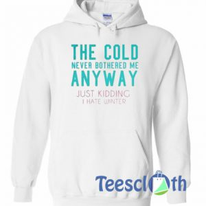 The Cold Never Bothered Me Hoodie