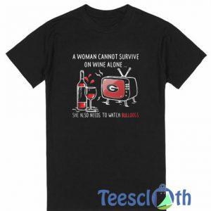 A woman Cannot Survive T Shirt