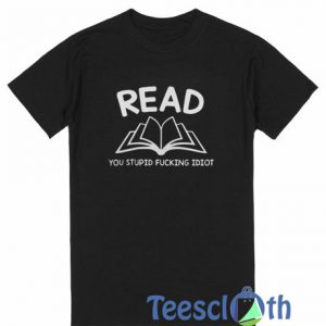 A Read You Stupid T Shirt