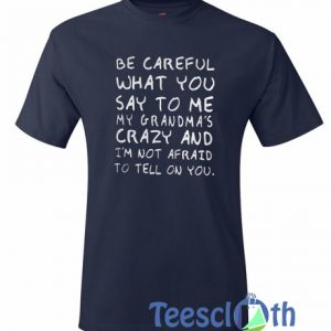 Be Careful What You T Shirt