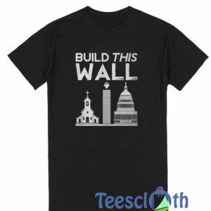 Build This Wall T Shirt