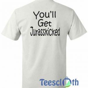 You'll Get Jurasskicked T Shirt