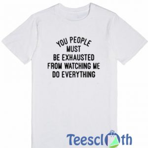 You People Must T Shirt