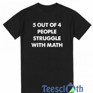 5 Out Of 4 T Shirt
