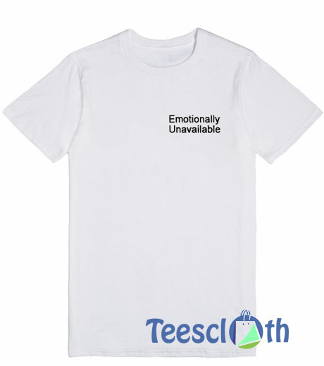 Emotionally Unavailable T Shirt For Men Women And Youth Size S To 3XL