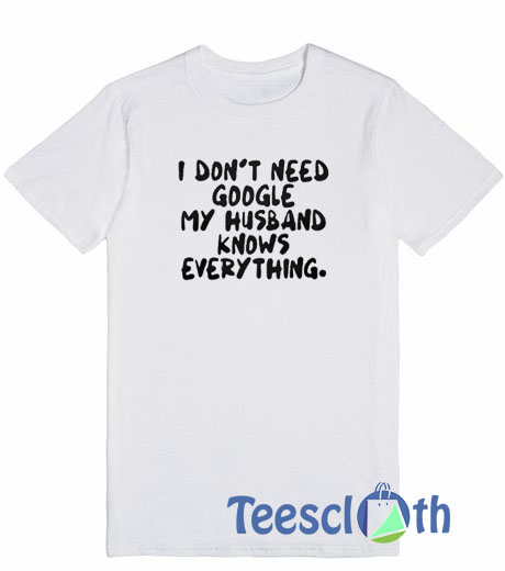 84b595bc5454 I Don't Need Google T Shirt For Men Women And Youth Size S To 3XL