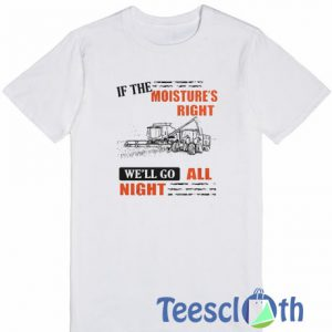 If The Moisture's Right T Shirt