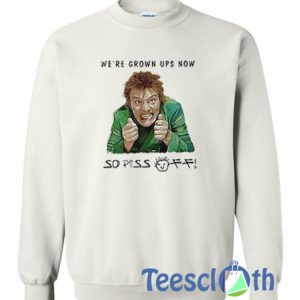We're Grown Ups Now Sweatshirt