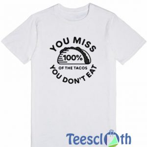 You Miss 100% T Shirt