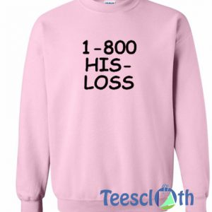 1800 His Loss Sweatshirt