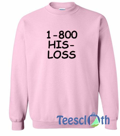 1800 His Loss Sweatshirt