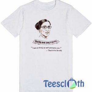 You're Our Only T Shirt