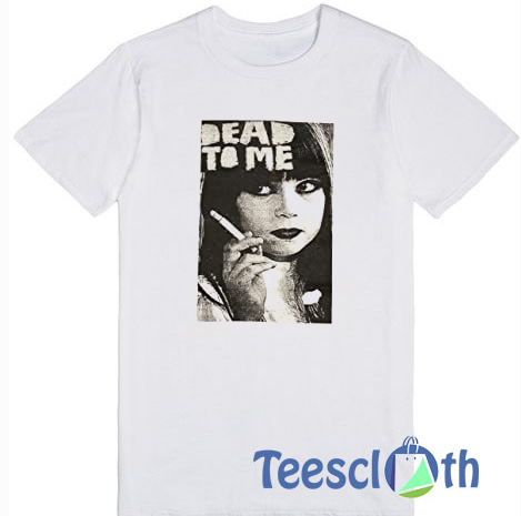Dead To Me Smoking T-Shirt For Men and Women