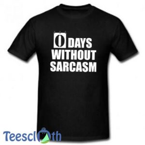 0 Days Without Sarcasm T Shirt For Women's or Men's