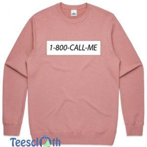 1 800 Call Me Sweatshirt For Women's or Men's