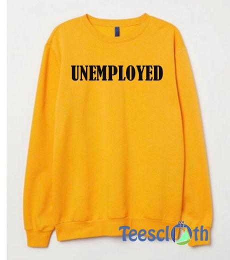 Unemployed Sweatshirt For Women's or Men's