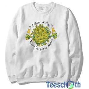 A Rona A Day Keeps The Virus Away Sweatshirt For Women's or Men's