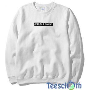 J'AI PAS ENVIE Sweatshirt For Women's or Men's