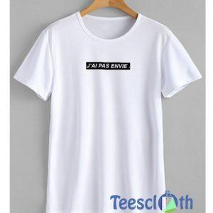 J'AI PAS ENVIE T Shirt For Women's or Men's
