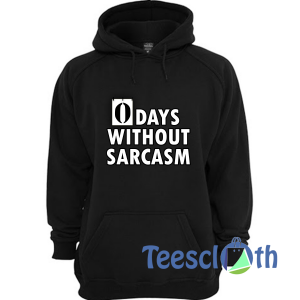 0 Days Without Sarcasm Hoodie Unisex Adult Size S to 3XL