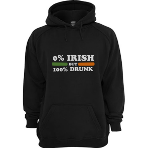 0 Irish but 100 drunk Hoodie Unisex Adult Size S to 3XL