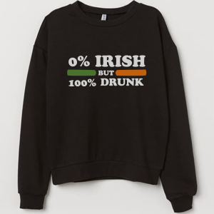 0 Irish but 100 drunk Sweatshirt Unisex Adult Size S to 3XL
