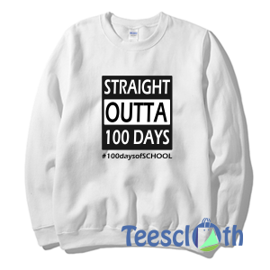 100 days of school Straight Outta Sweatshirt Unisex Adult Size S to 3XL