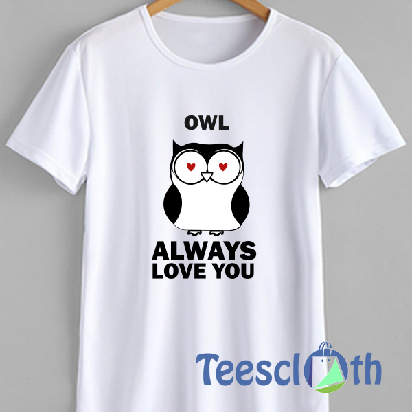 Owl always love you T Shirt For Men Women And Youth