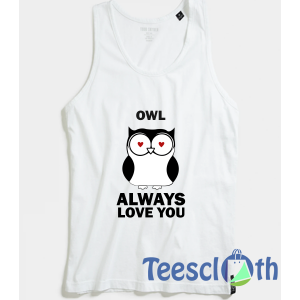 Owl always love you Tank Top Men And Women Size S to 3XL