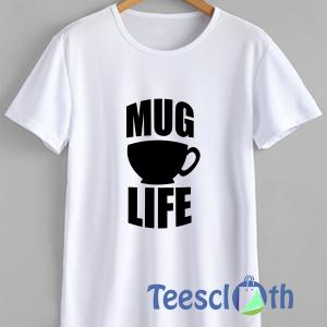 Mug Life Mug Life T Shirt For Men Women And Youth