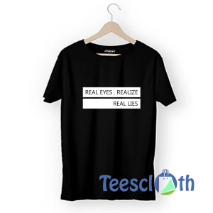 Real Eyes Realize T Shirt For Men Women And Youth