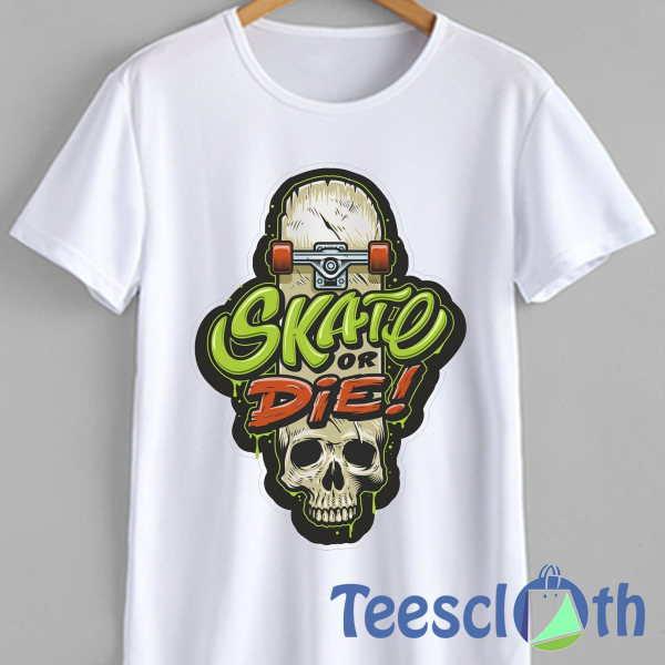 3Skate Or Die T Shirt For Men Women And Youth