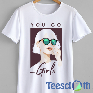 You Go Girls T Shirt For Men Women And Youth